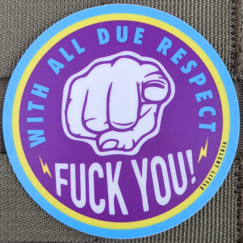 """With All Due Respect, Fuck you"" Sticker"