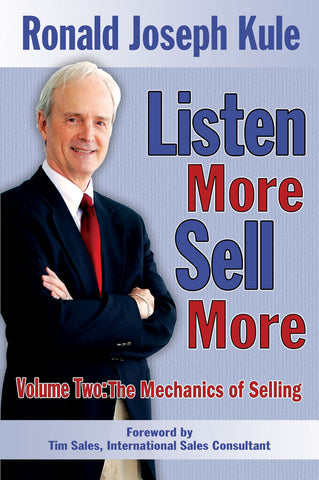 Listen More Sell More Volume Two: The Mechanics of Selling