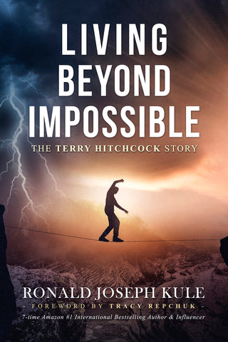 LIVING BEYOND IMPOSSIBLE ~ The Terry Hitchcock Story