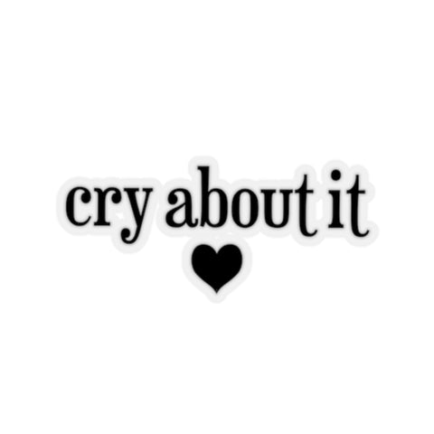 cry about it sticker