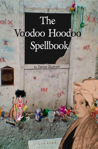 The Voodoo Hoodoo Spellbook By Denise . A