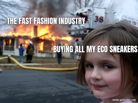 """House on Fire meme; a small girl, labeled """"Buying all my eco sneakers"""", smiles at the camera as a house, labeled """"The fast fashion industry"""", burns behind her."""