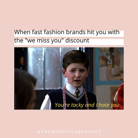 """A picture of a young boy, looking disgusted, with text that reads, """"You're tacky, and I hate you"""". Text above the image reads, """"When fast fashion brands hit you with the 'we miss you' discount""""."""