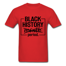 Load image into Gallery viewer, Black History.....Period - red