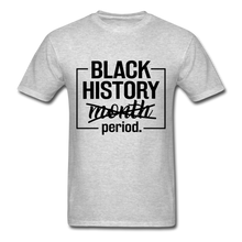 Load image into Gallery viewer, Black History.....Period - heather gray