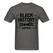 Load image into Gallery viewer, Black History.....Period - charcoal
