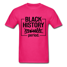 Load image into Gallery viewer, Black History.....Period - fuchsia
