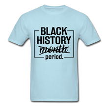 Load image into Gallery viewer, Black History.....Period - powder blue