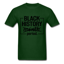 Load image into Gallery viewer, Black History.....Period - forest green