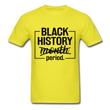 Load image into Gallery viewer, Black History.....Period - yellow