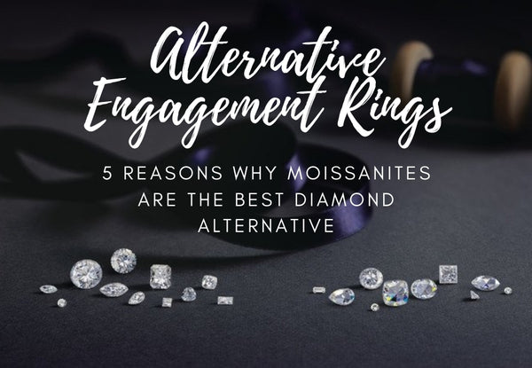5 REASONS WHY MOISSANITES ARE THE BEST DIAMOND ALTERNATIVE