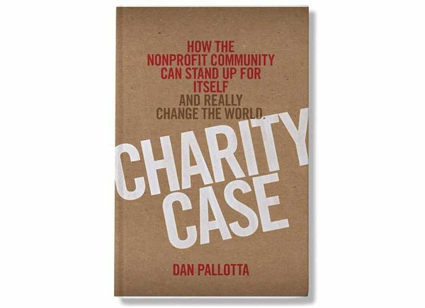 Charity Case, by Dan Pallotta