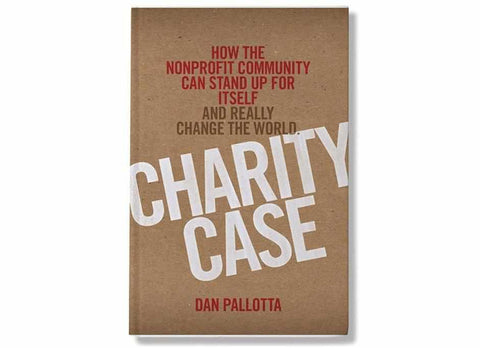 Charity Case, by Dan Pallotta, One Volume