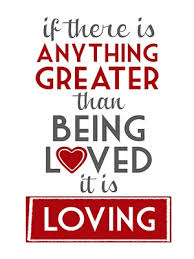 """if there is anything greater than being loved it is loving"" picture"