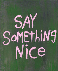 "Chalkboard saying ""Say Something Nice"""