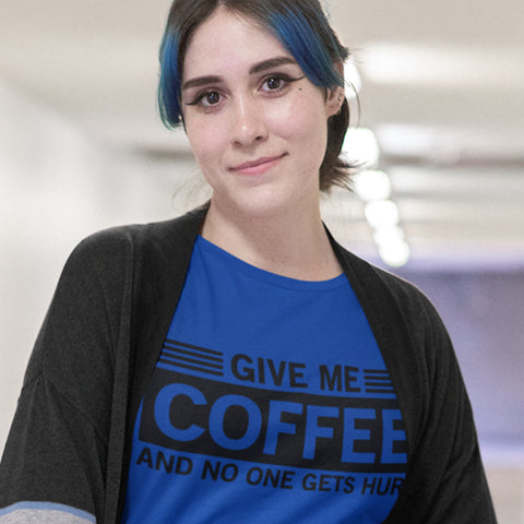 Give me Coffee and No One Gets Hurt  - T-shirt