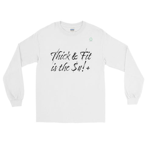 Thick & Fit is the $#!+ Long Sleeve T-Shirt