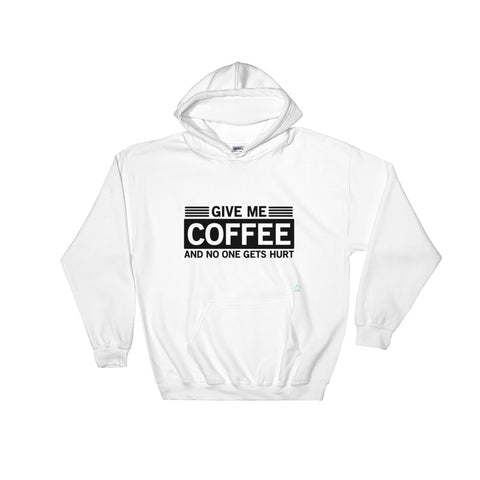 Give me Coffee and No One Gets Hurt - Hoodies