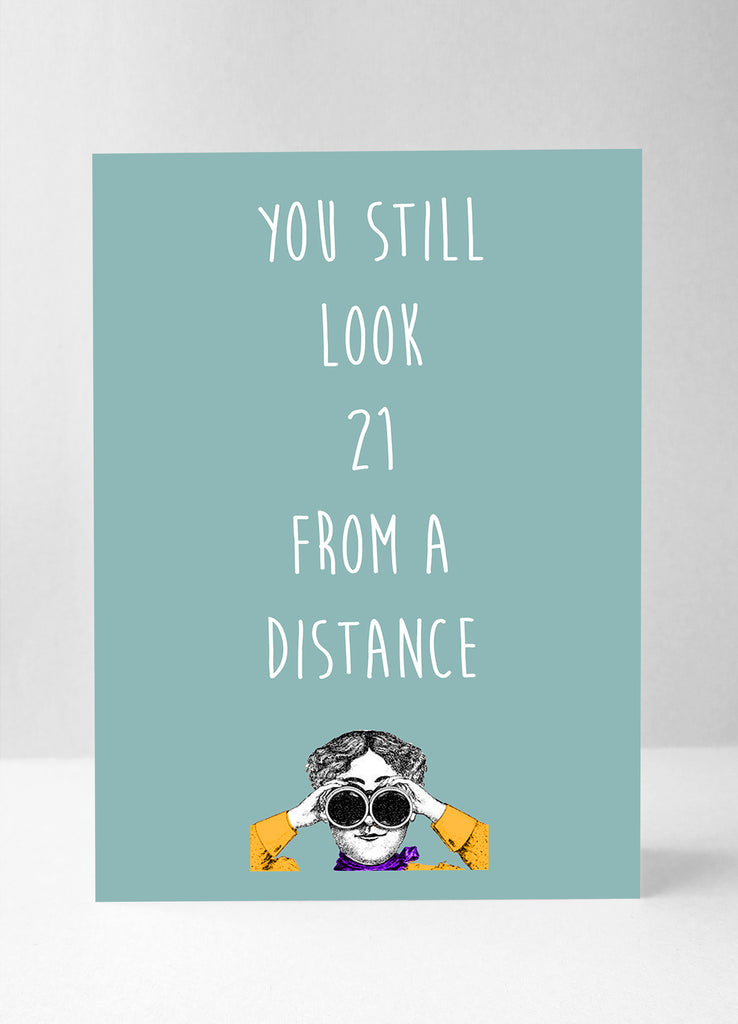 You still look 21...from a distance