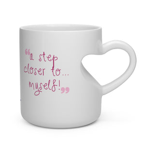 """A step closer to... myself!"" Heart Shape Mug"