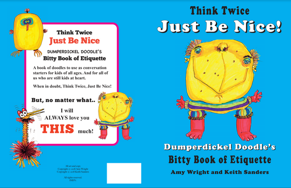 Think Twice. Just Be Nice. Dumperdickel Doodle's Bitty Book of Etiquette