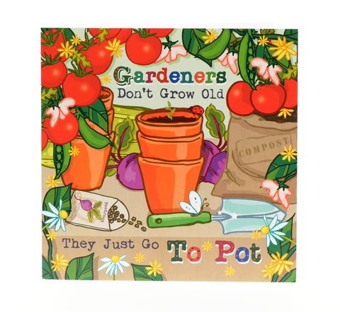 Gardeners don't grow old, they just go to pot