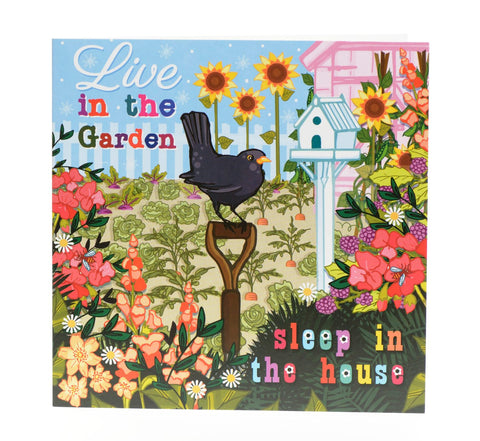 Live in the garden sleep in the house