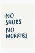SH No Shoes No Worries Print