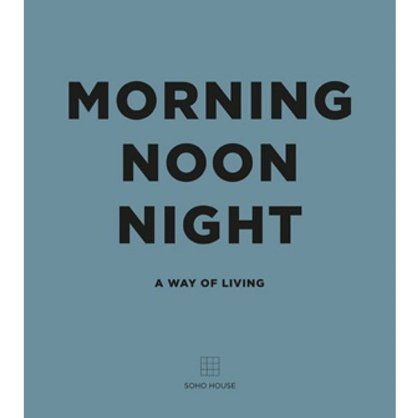 Morning Noon Night: A Way of Living - Soho House