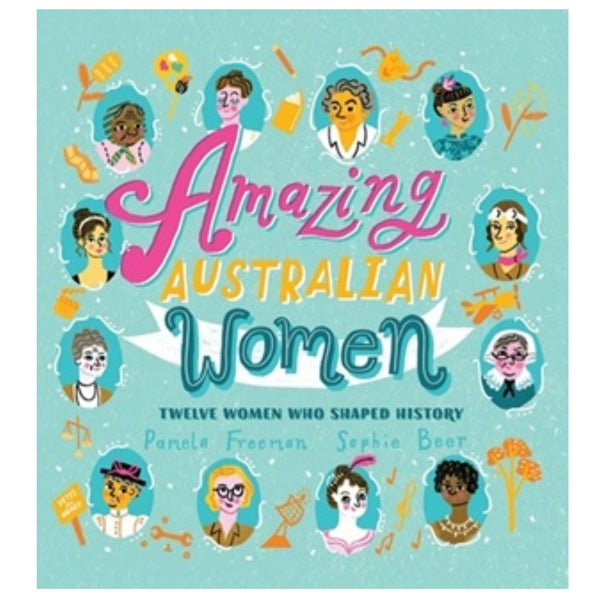 Amazing Australian Women: Twelve Women who Shaped History - Pamela Freeman