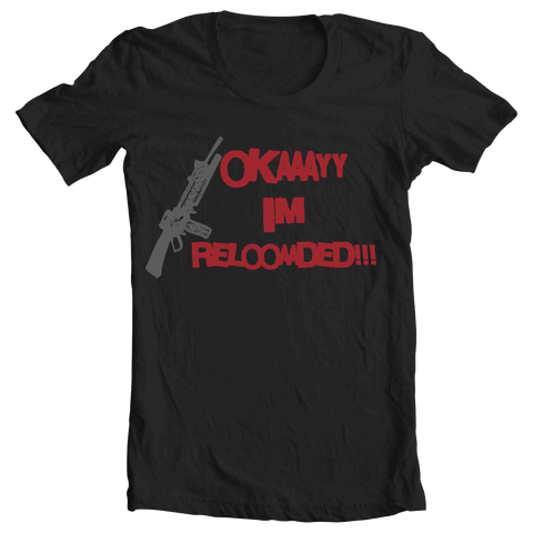 Okay Im Reloaded Male Tee - The Great Tshirt Store