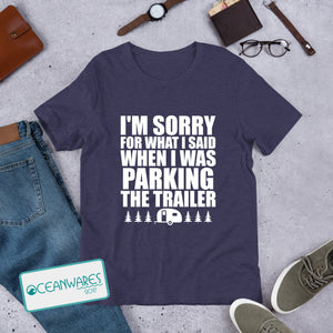 SORRY FOR WHAT I SAID WHEN I WAS PARKING THE TRAILER Shirt,
