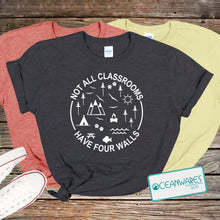 Load image into Gallery viewer, Not All Classrooms Have Four Walls Shirt