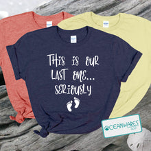 Load image into Gallery viewer, Pregnancy Shirt, This is my Last One Seriously Shirt