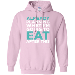 Already Planning What I'm Going To Eat After This Hoodie