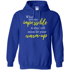 What Seems Impossible Today Will Soon Be Your Warm-up Hoodie
