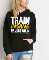 Train Insane Or Just Train Like A Normal Person Hoodie