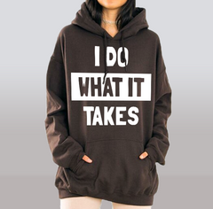 I Do What It Takes Hoodie