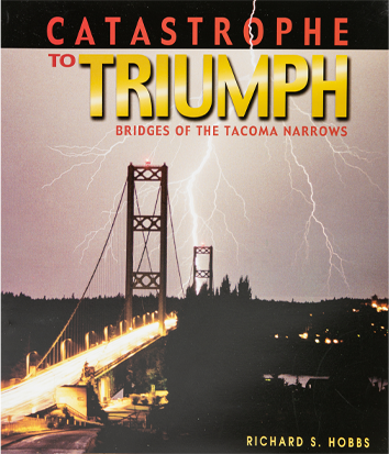 Catastrophe to Triumph: Bridges of the Tacoma Narrows, In Washington State during the 1920s, By Richard S. Hobbs