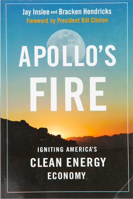 Apollo's Fire: Igniting America's Clean Energy Economy, America's Apollo Project Toughtful, optimistic book, based on sound facts. By Jay Inslee and Bracken Hendricks.