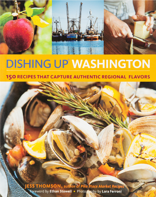 Dishing Up Washington: 150 delectable recipes celebrate the unique flavors of the Evergreen State, from Pacific salmon and Dungeness crab, By Jess Thomson and Lara Ferroni