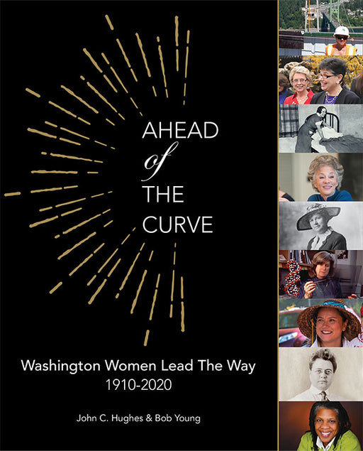 Ahead of the Curve: Washington Women Lead the Way 1910-2020, by John C. Hughes & Bob Young
