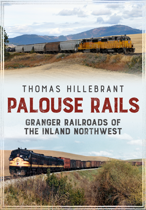 Palouse Rails:  Ganger Railroads of the Inland Northwest