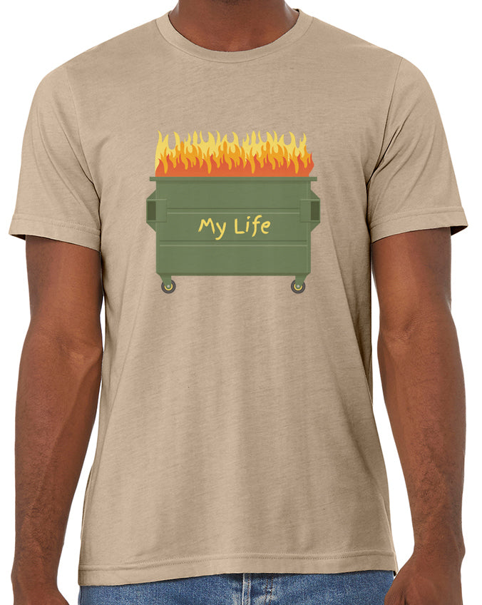 My Life is a Dumpster Fire T-shirt