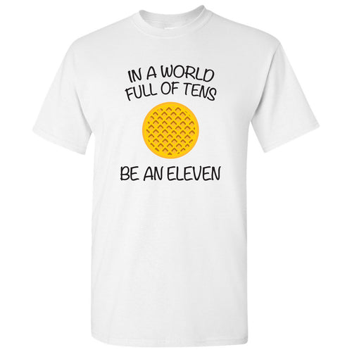 f22ee895 In A World Full Of Tens, Be An Eleven - Funny Stranger of Things Graphic
