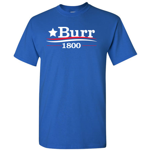 Burr 1800 - Alexander Hamilton Musical Funny Adult History Quote America Cotton T-Shirt - Royal