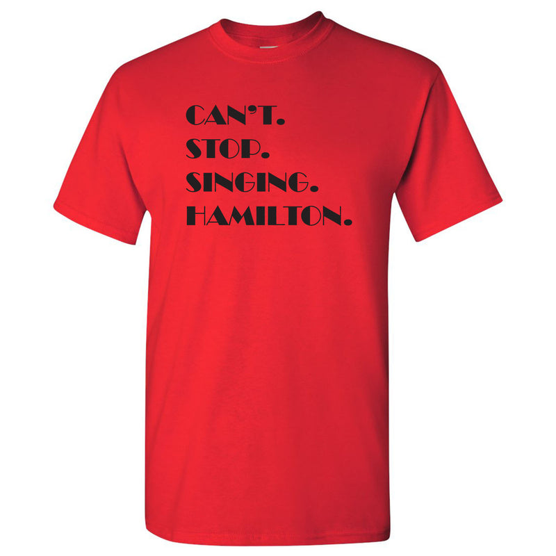 Can't Stop Singing Hamilton - Musical Funny Adult History Quote Cotton T-Shirt - Red