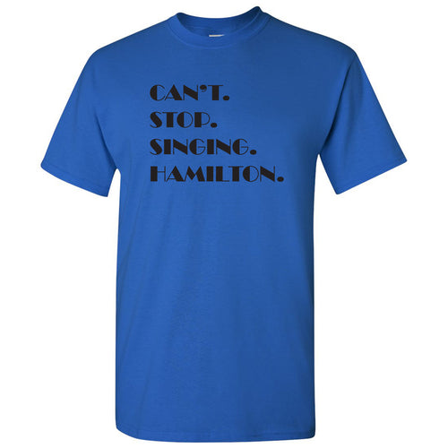 Can't Stop Singing Hamilton - Musical Funny Adult History Quote Cotton T-Shirt - Royal