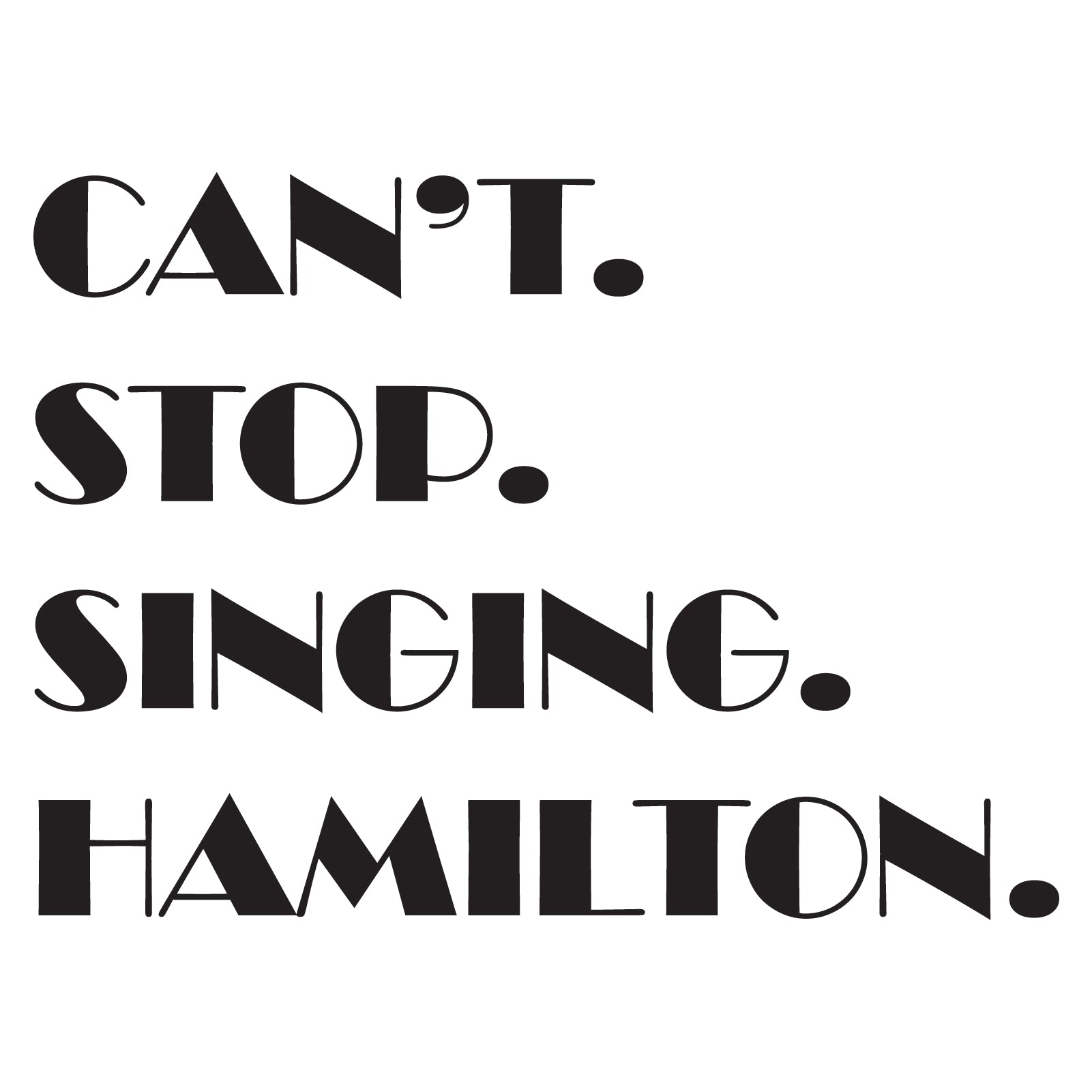 Can\'t Stop Singing Hamilton - Musical Funny Adult History Quote Cotton  T-Shirt - White