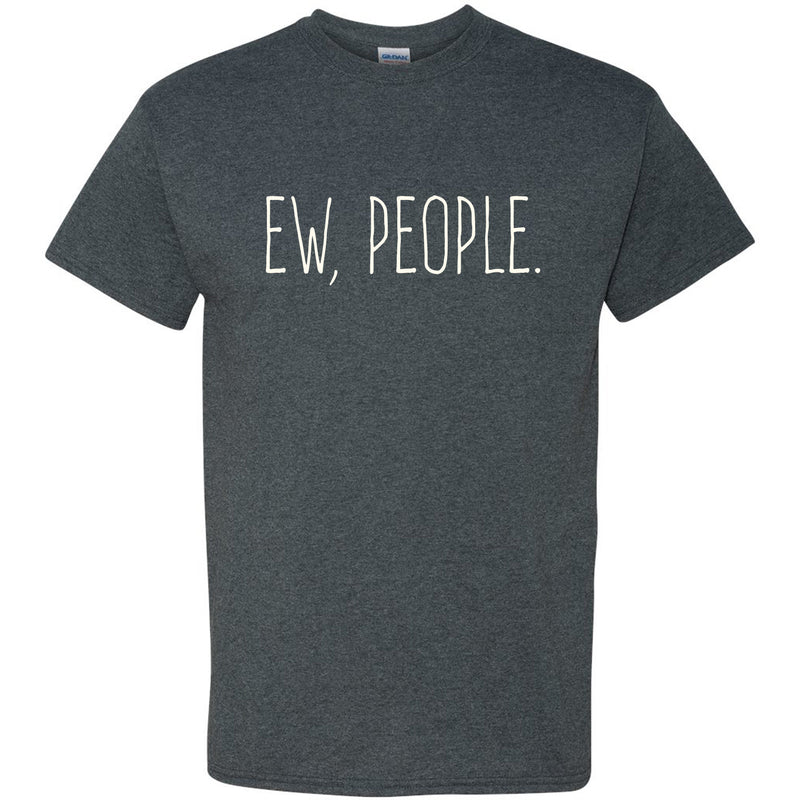 Ew People - Funny Humor Ironic Anti-Social - Adult Graphic Cotton T-Shirt - Dark Heather